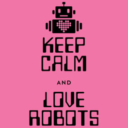Keep Calm and Love Robots